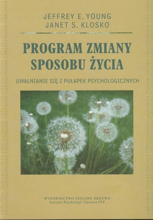 okładka Program zmiany sposobu życia Uwalnianie się z pułapek psychologicznychksiążka      Jeffrey E. Young, Janet S. Klosko