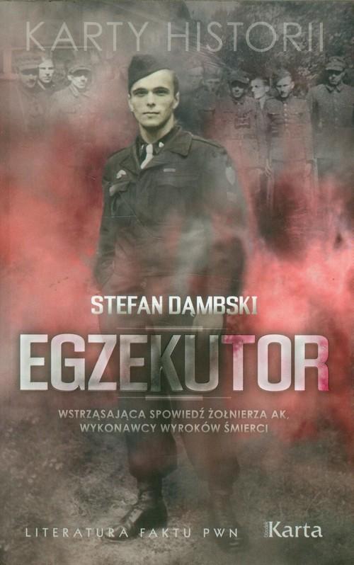 okładka Egzekutor  Wstrząsająca spowiedź żołnierza AK, wykonawcy wyroków śmierci, Książka | Dąmbski Stefan
