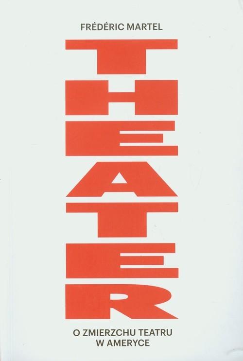 okładka Theater O zmierzchu teatru w Ameryce, Książka   Frederic Martel