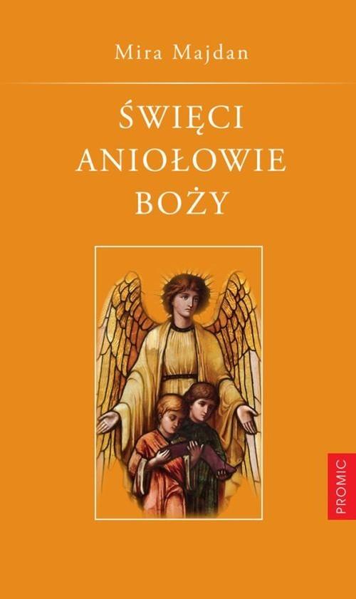 okładka Święci Aniołowie Boży Tradycja. Nowenna. Modlitwy., Książka | Majdan Mira