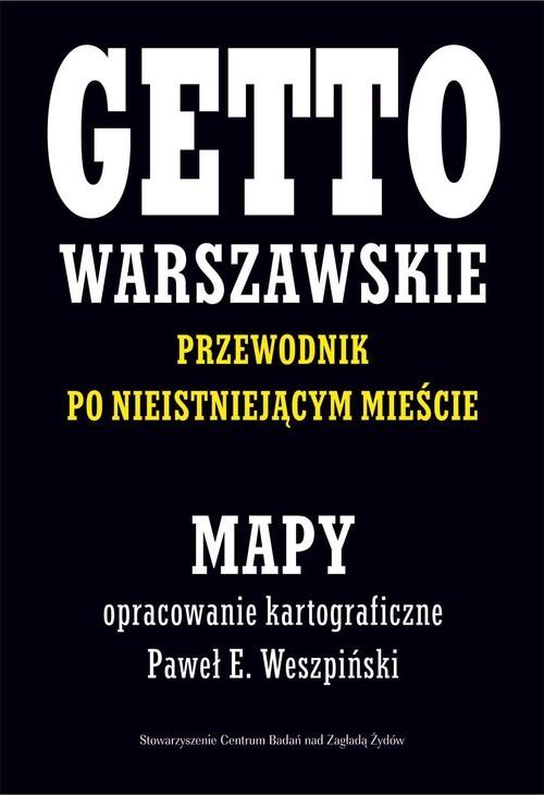 okładka Getto Warszawskie Przewodnik po nieistniejącym mieście Mapy opracowanie kartograficzne - Paweł E. Weszpiński, Książka | Paweł E. Weszpiński, Jacek Leociak