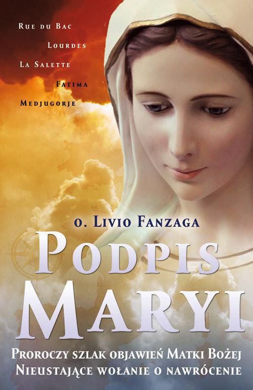 okładka Podpis Maryi Proroczy szlak objawień Matki Bożej. Nieustające wołanie o nawrócenie, Książka | Fanzaga Livio