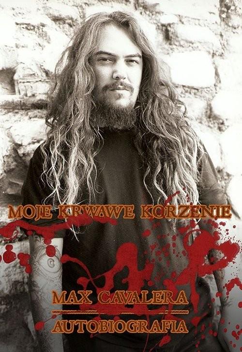 okładka Max Cavalera. Moje krwawe korzenie Autobiografia, Książka | Cavalera Max