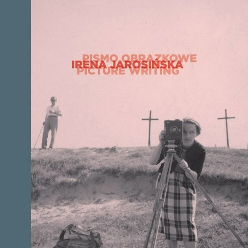 okładka Irena Jarosińska: pismo obrazkowe Irena Jarosińska: Picture Writing, Książka  