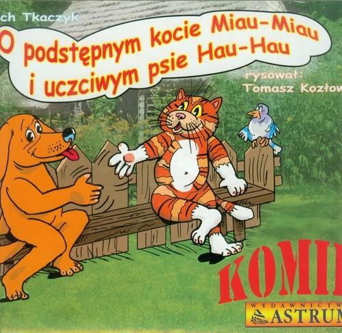 okładka O podstępnym kocie Miau-Miau i uczciwym psie Hau-Hau z płytą CD, Książka | Tkaczyk Lech