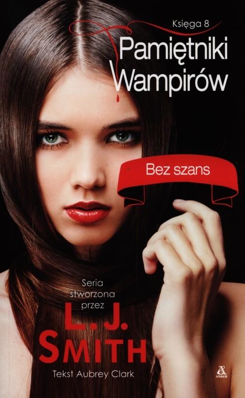 okładka Pamiętniki wampirów 8 Bez szans, Książka | L.J. Smith, Aubrey Clark