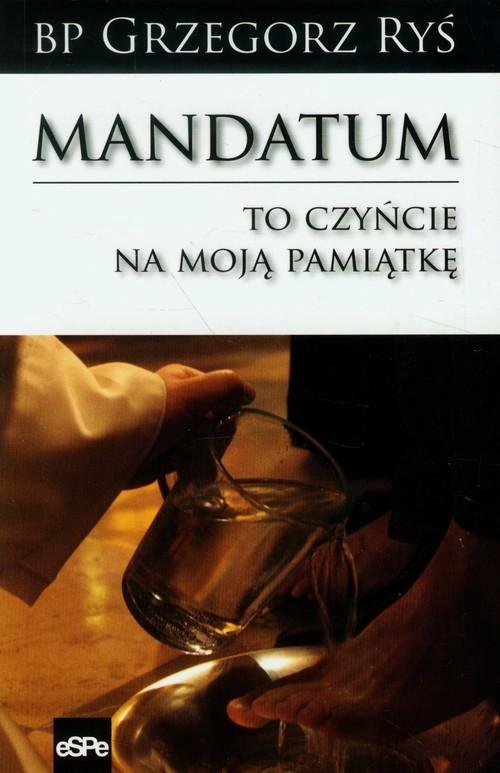 okładka Mandatum To czyńcie na moją pamiątkę, Książka | Ryś Grzegorz