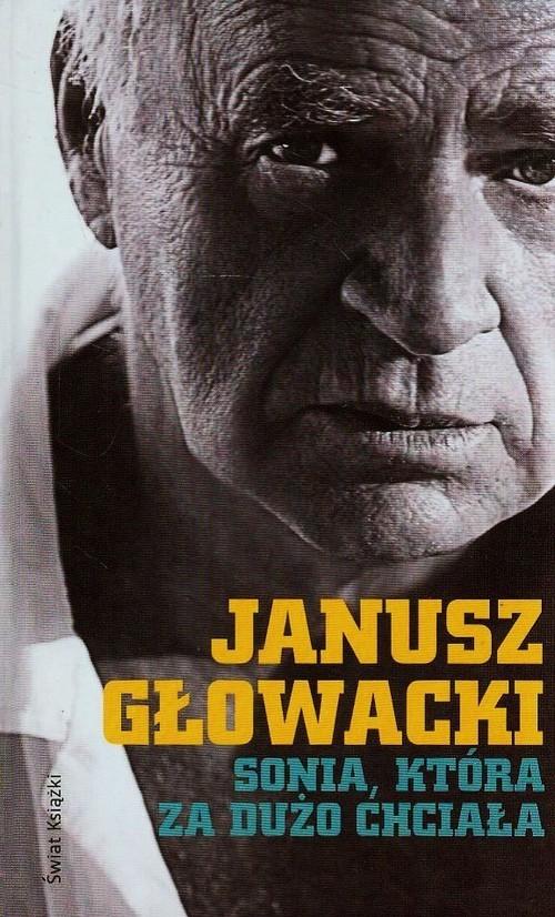 okładka Sonia która za dużo chciała Wybór opowiadań, Książka | Głowacki Janusz