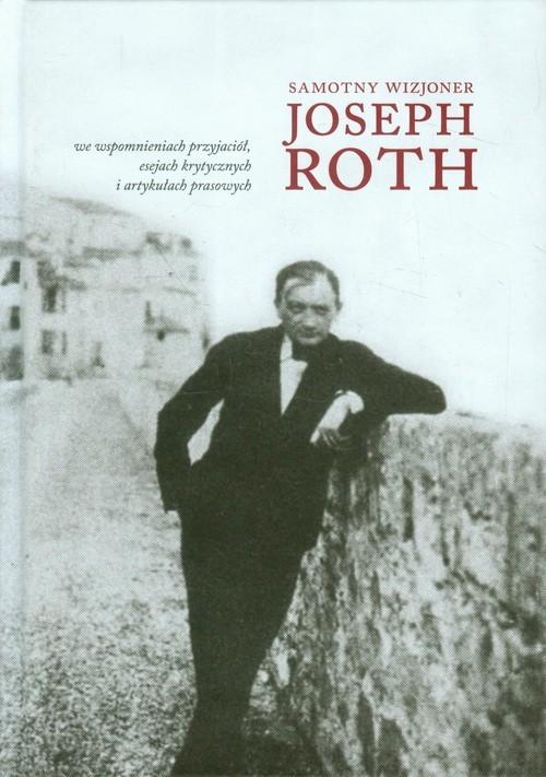 okładka Samotny wizjoner Joseph Roth we wspomnieniach przyjaciół, esejach krytycznych i artykułach prasowych, Książka | Praca Zbiorowa