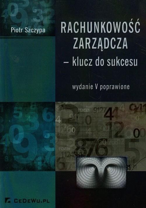 okładka Rachunkowość zarządcza klucz do sukcesu, Książka | Piotr Szczypa