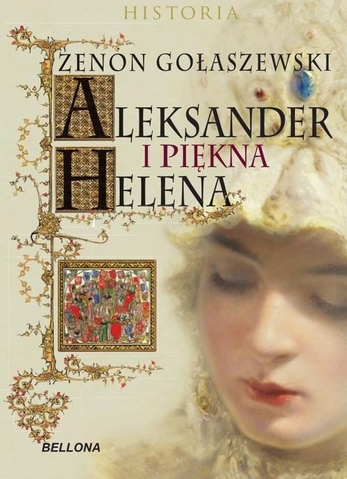 okładka Aleksander i piękna Helena, Książka | Gołaszewski Zenon