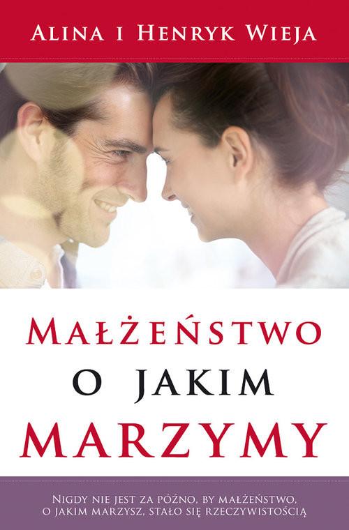 okładka Małżeństwo, o jakim marzymy, Książka | Alina  Wieja, Henryk  Wieja
