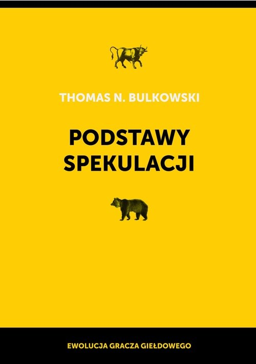 okładka Podstawy spekulacji Ewolucja gracza giełdowego, Książka   Thomas N. Bulkowski