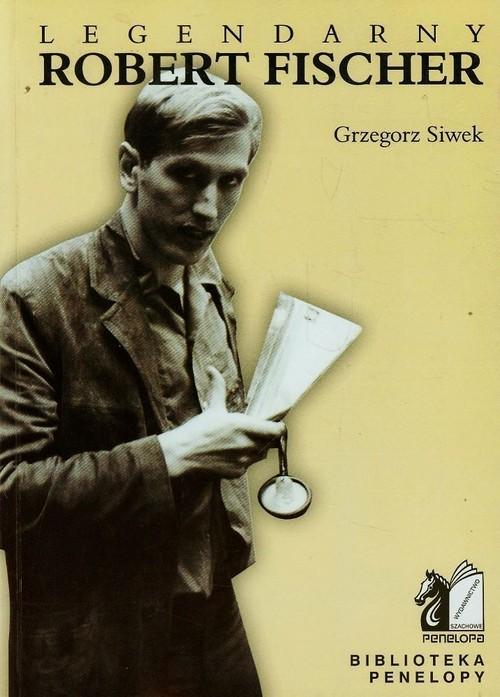 okładka Legendarny Robert Fischer, Książka | Siwek Grzegorz