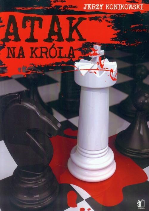 okładka Atak na króla, Książka   Jerzy Konikowski