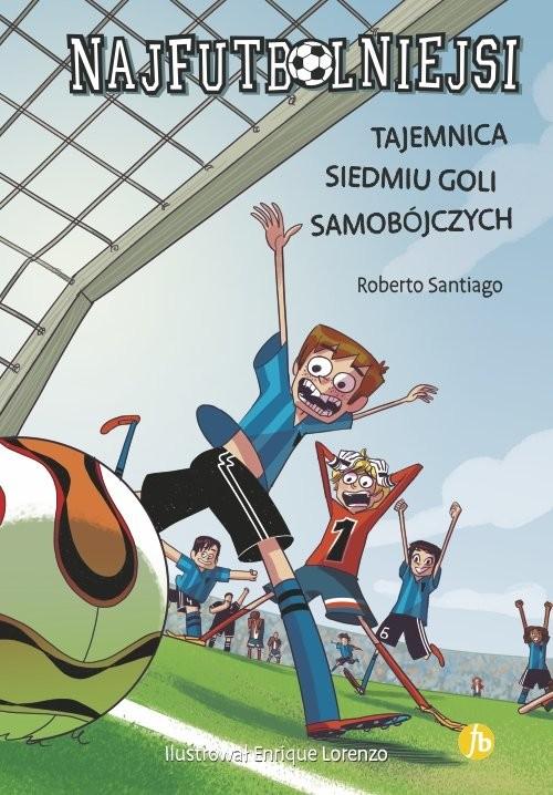okładka Najfutbolniejsi Tajemnica siedmiu goli samobójczych, Książka | Santiago Roberto