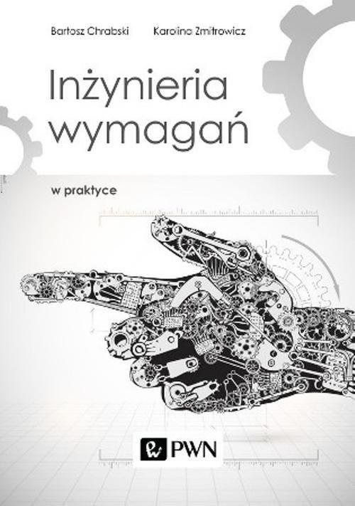 okładka Inżynieria wymagań w praktyce, Książka | Bartosz  Chrabski, Karolina  Zmitrowicz