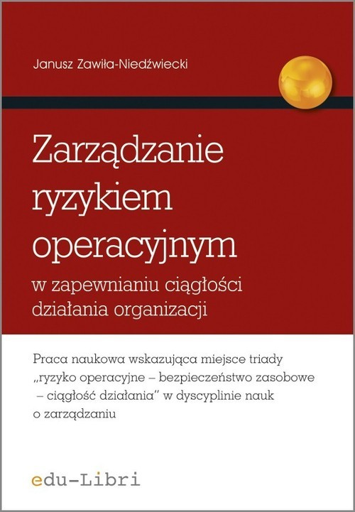 okładka Zarządzanie ryzykiem operacyjnym w zapewnianiu ciągłości działania organizacji, Książka | Janusz Zawiła-Niedźwiecki