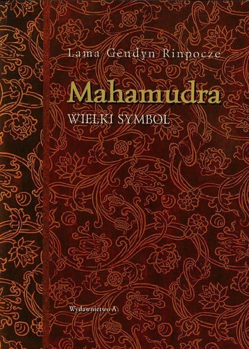okładka Mahamudra Wielki Symbol droga oddania i współczucia buddyzmu tybetańskiego, Książka | Lama Gendyn Rinponcze