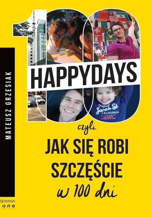 okładka 100 happydays czyli jak się robi szczęście w 100 dni, Książka   Grzesiak Mateusz