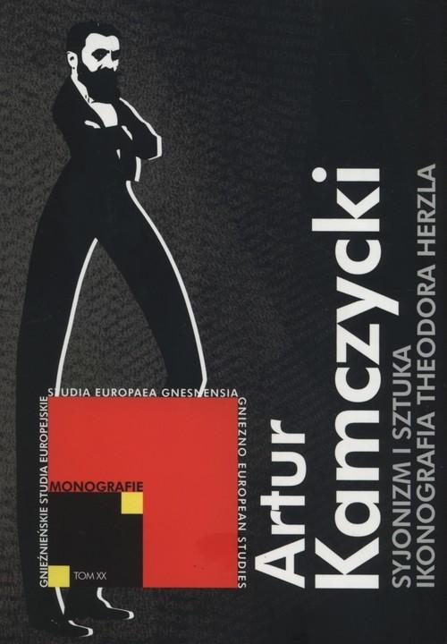 okładka Syjonizm i sztuka. Ikonografia Theodora Herzla, Książka | Kamczycki Artur