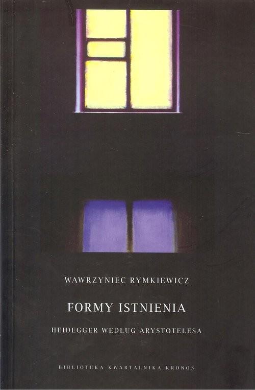 okładka Formy istnienia Heidegger według Arystotelesa, Książka   Wawrzyniec  Rymkiewicz