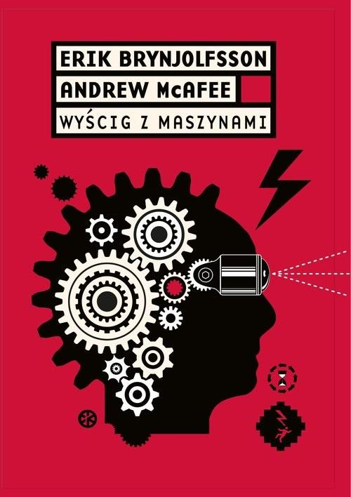okładka Wyścig z maszynami Jak rewolucja cyfrowa napędza innowacje, zwiększa wydajność i w nieodwracalny sposób zmienia rynek p, Książka | Erik   Brynjolfsson, Andrew McAfee
