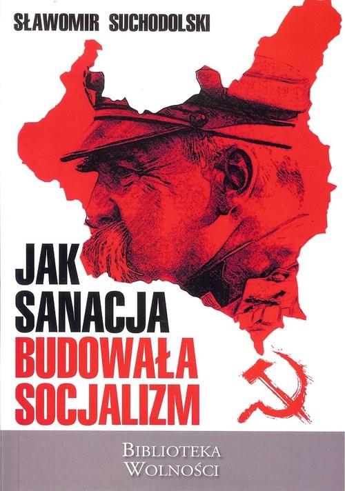 okładka Jak sanacja budowała socjalizmksiążka |  | Suchodolski Sławmoir