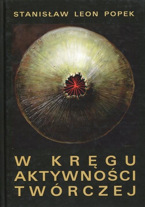okładka W kręgu aktywności twórczej, Książka | Stanisław Leon Popek