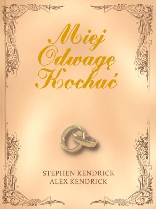 okładka Miej odwagę kochać, Książka | Stephen Kendrick, Alex Kendrick