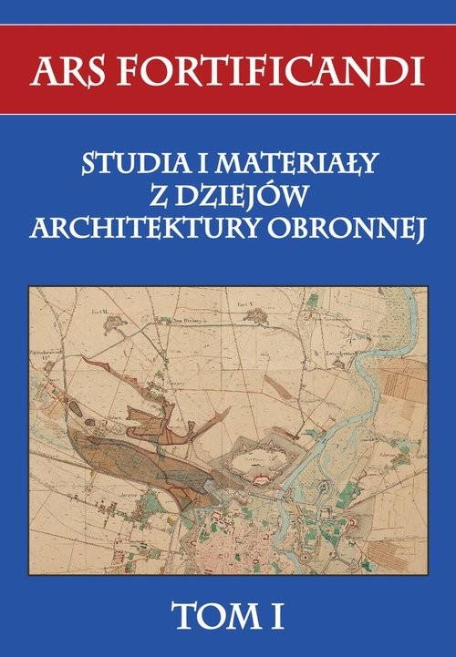 okładka Ars fortificandi T.1 Studia i materiały z dziejów architektury obronnej tom I, Książka | Praca Zbiorowa
