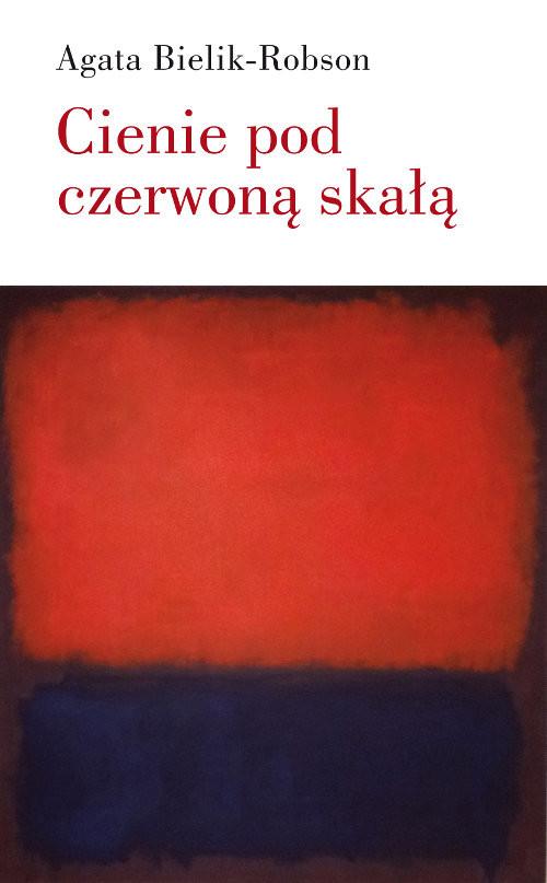 okładka Cienie pod czerwoną skałą Eseje o literaturze, Książka | Agata  Bielik-Robson