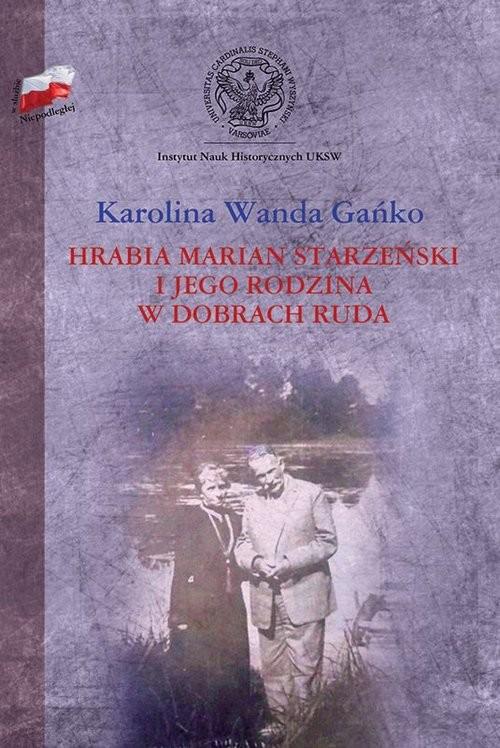 okładka Hrabia Marian Starzeński i jego rodzina w dobrach Ruda, Książka | Karolina Wanda Gańko