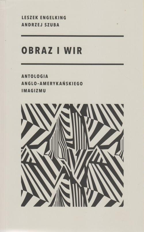 okładka Obraz i wir Antologia anglo-amerykańskiego imagizmu, Książka | Leszek Engelking, Andrzej Szuba