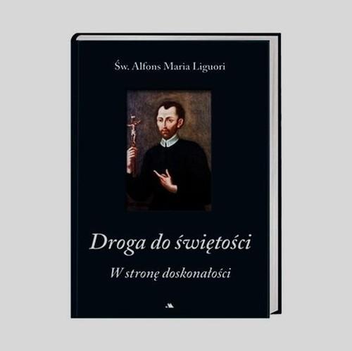 okładka Droga do świętości W stronę doskonałości, Książka | Alfons Maria Liguori