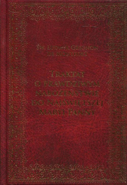 okładka Traktat o prawdziwym nabożeństwie do Najświętszej Maryi Panny, Książka | Ludwik Grignon de Montfort Św.