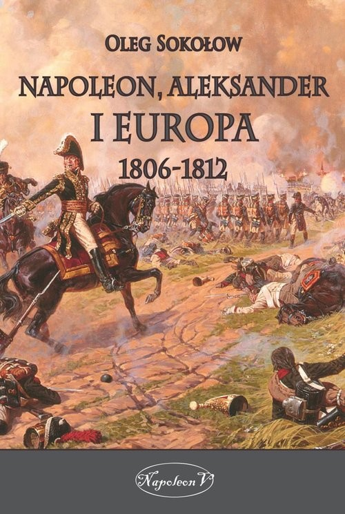 okładka Napoleon Aleksander i Europa 1806-1812, Książka | Oleg Sokołow