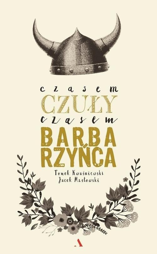 okładka Czasem czuły czasem barbarzyńca, Książka | Kwaśniewski Tomasz, Jacek Masłowski