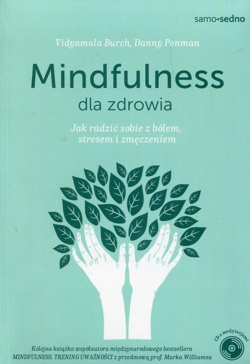 okładka Mindfulness dla zdrowia Jak radzić sobie z bólem, stresem i zmęczeniemksiążka      Danny Penman, Vidyamala Burch