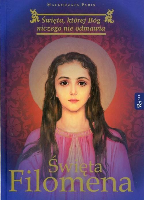 okładka Święta Filomena Święta, której Bóg niczego nie odmawia, Książka | Pabis Małgorzata