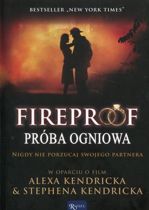 okładka Fireproof Próba ogniowa Nigdy nie porzucaj swojego partnera w oparciu o film Alexa Kendricka & Stephena Kendricka, Książka   Wilson Eric