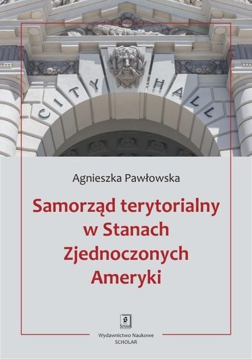 okładka Samorząd terytorialny w Stanach Zjednoczonych Ameryki, Książka | Pawłowska Agnieszka
