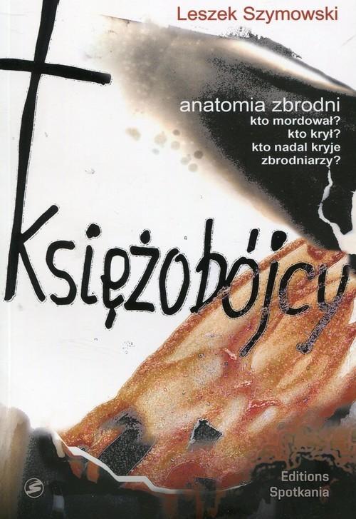 okładka Księżobójcy Anatomia zbrodniksiążka |  | Szymowski Leszek