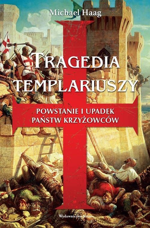 okładka Tragedia Templariuszy Powstanie i upadek państw krzyżowców, Książka | Haag Michael