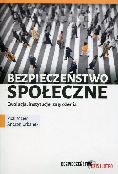 okładka Bezpieczeństwo społeczne Ewolucja instytucje zagrożenia, Książka | Piotr Majer, Andrzej Urbanek