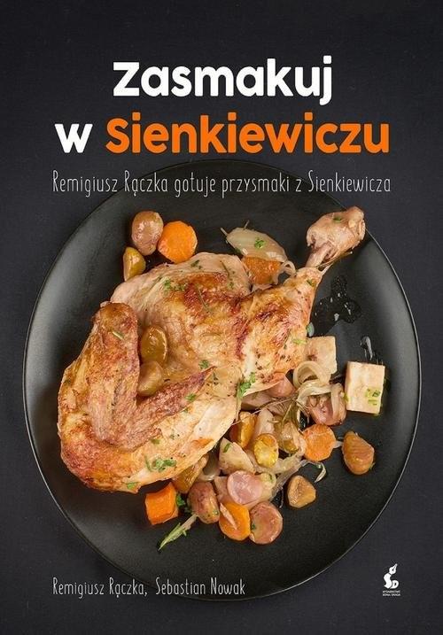 okładka Zasmakuj w Sienkiewiczu Remigiusz Rączka gotuje przysmaki z Sienkieiwcza, Książka   Remigiusz Rączka, Sebastian Nowak