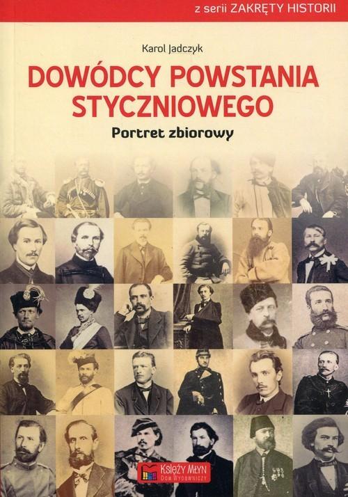 okładka Dowódcy powstania styczniowego Portret zbiorowy, Książka | Jadczyk Karol