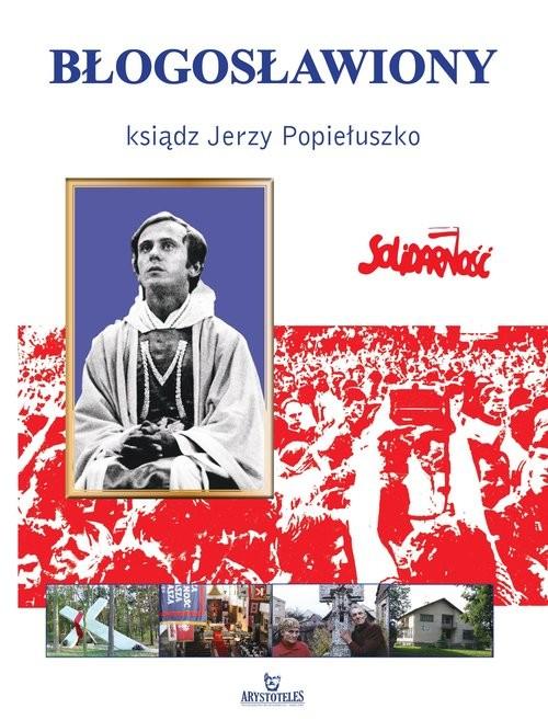 okładka Błogosławiony ksiądz Jerzy Popiełuszko, Książka   Anna Paterek