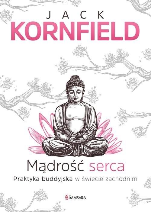 okładka Mądrość serca Praktyka buddyjska w świecie zachodnim, Książka | Kornfield Jack