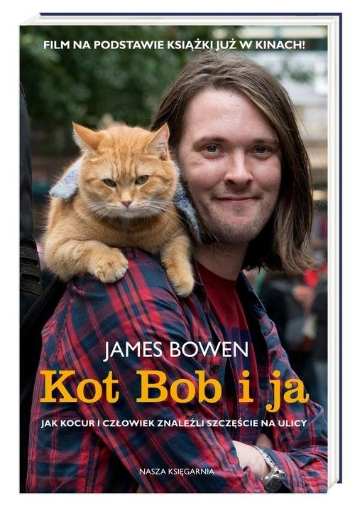 okładka Kot Bob i ja Jak kocur i człowiek znaleźli szczęście na ulicy, Książka | Bowen James